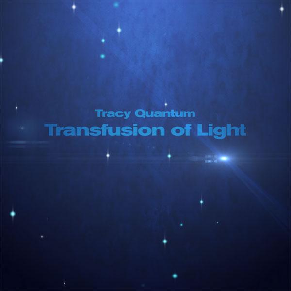Tracy Quantum Transfusion of Light - Meditations